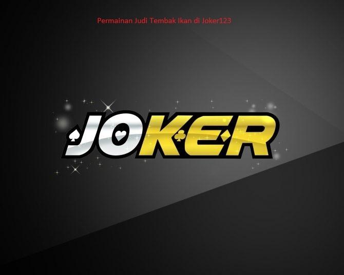 Permainan Judi Tembak Ikan di Joker123